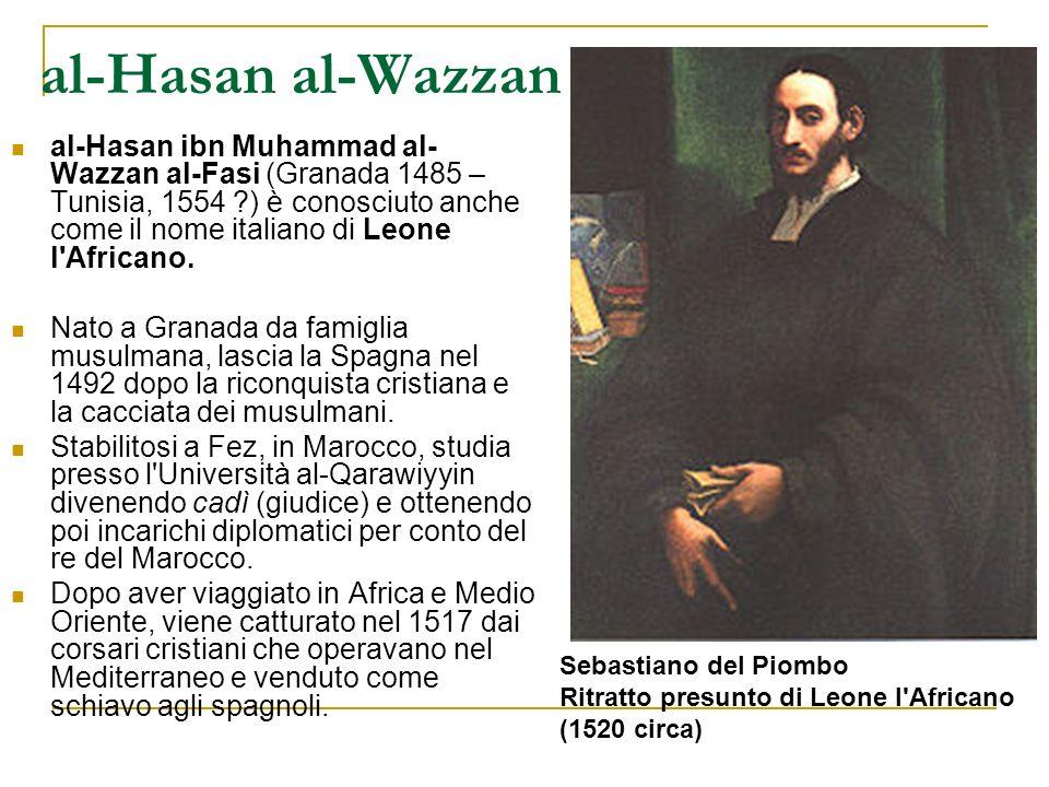 al-Hasan al-Wazzan al-Hasan ibn Muhammad al- Wazzan al-Fasi (Granada 1485 – Tunisia, 1554 ?) è conosciuto anche come il nome italiano di Leone l'Afric