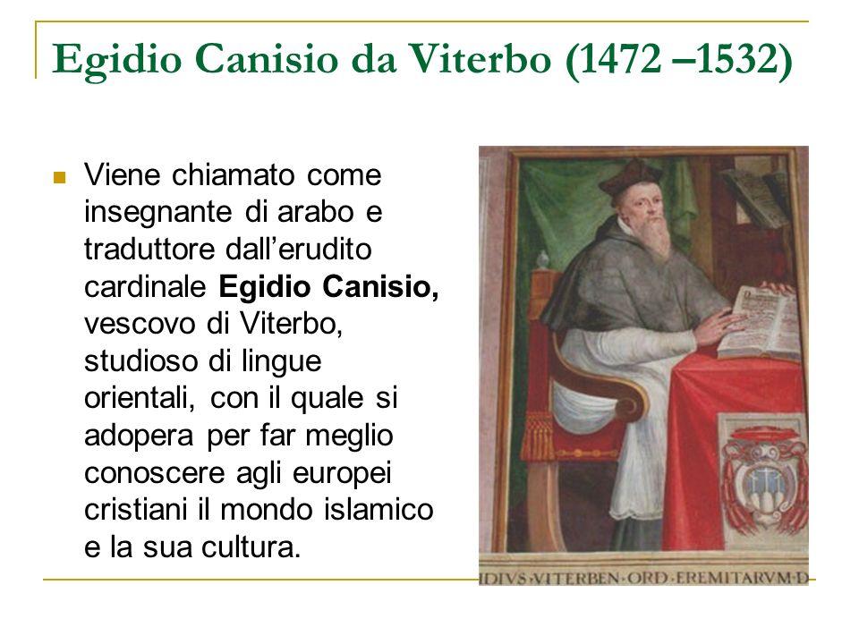 Egidio Canisio da Viterbo (1472 –1532) Viene chiamato come insegnante di arabo e traduttore dallerudito cardinale Egidio Canisio, vescovo di Viterbo,