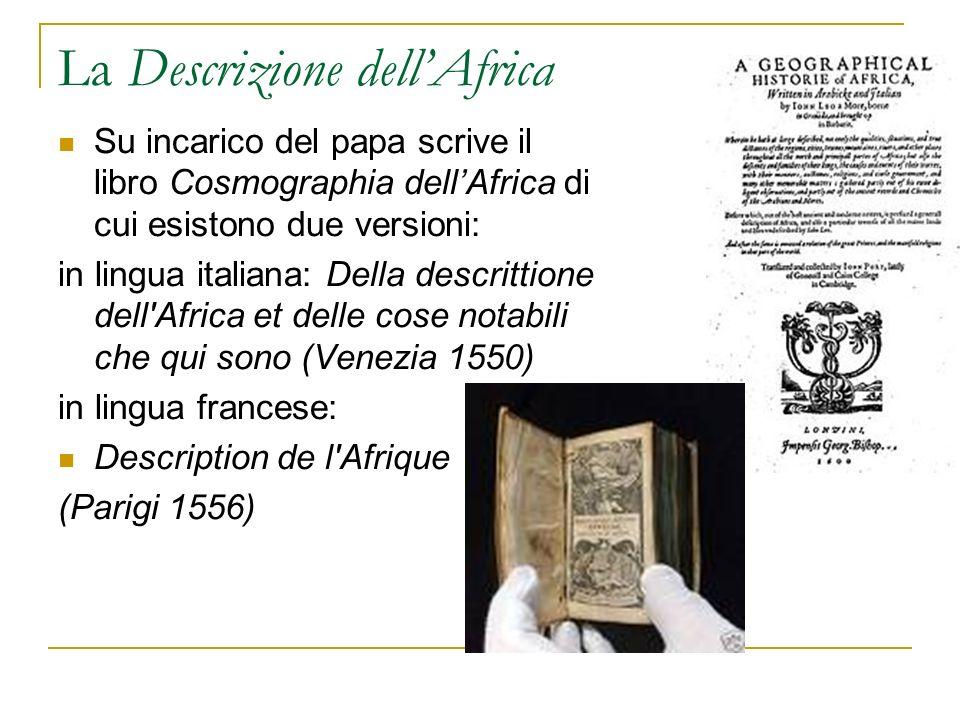 La Descrizione dellAfrica Su incarico del papa scrive il libro Cosmographia dellAfrica di cui esistono due versioni: in lingua italiana: Della descrit