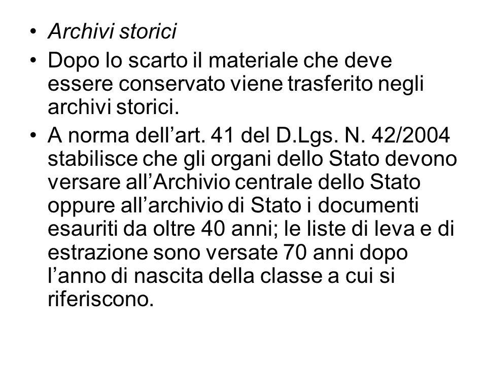 Archivi storici Dopo lo scarto il materiale che deve essere conservato viene trasferito negli archivi storici. A norma dellart. 41 del D.Lgs. N. 42/20