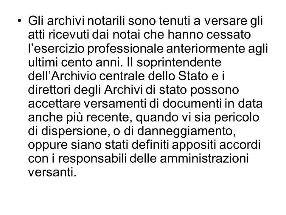 Gli archivi notarili sono tenuti a versare gli atti ricevuti dai notai che hanno cessato lesercizio professionale anteriormente agli ultimi cento anni