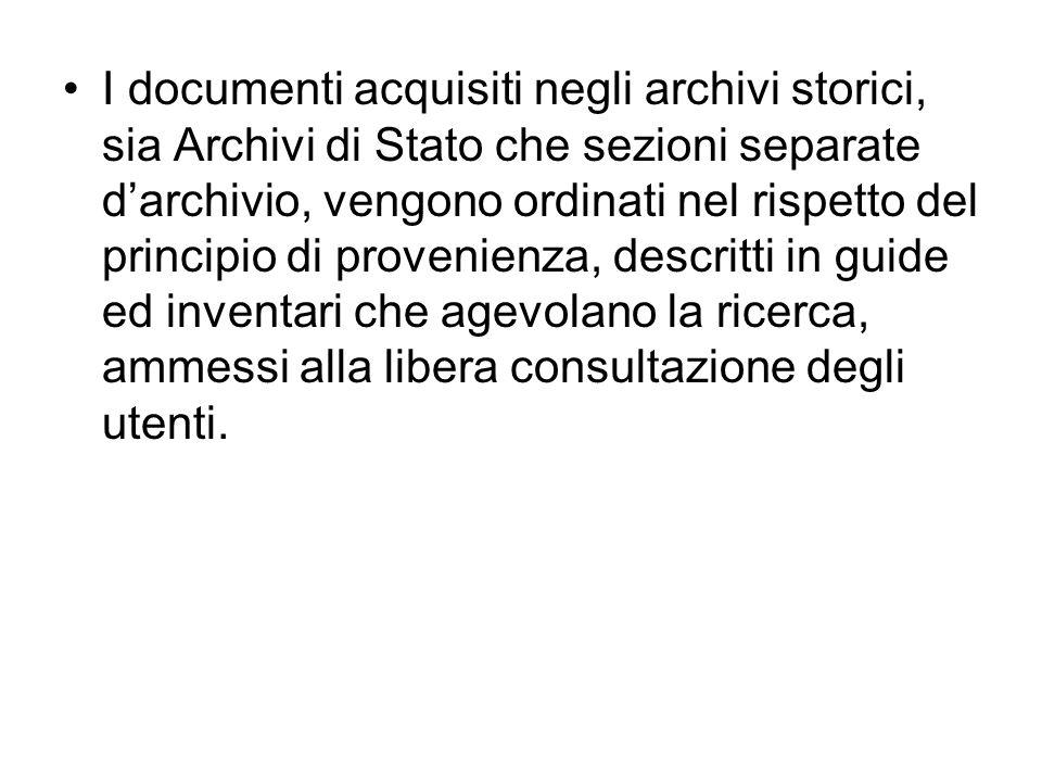 I documenti acquisiti negli archivi storici, sia Archivi di Stato che sezioni separate darchivio, vengono ordinati nel rispetto del principio di prove