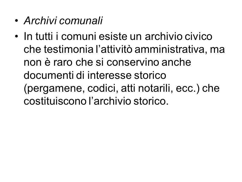 Archivi comunali In tutti i comuni esiste un archivio civico che testimonia lattivitò amministrativa, ma non è raro che si conservino anche documenti