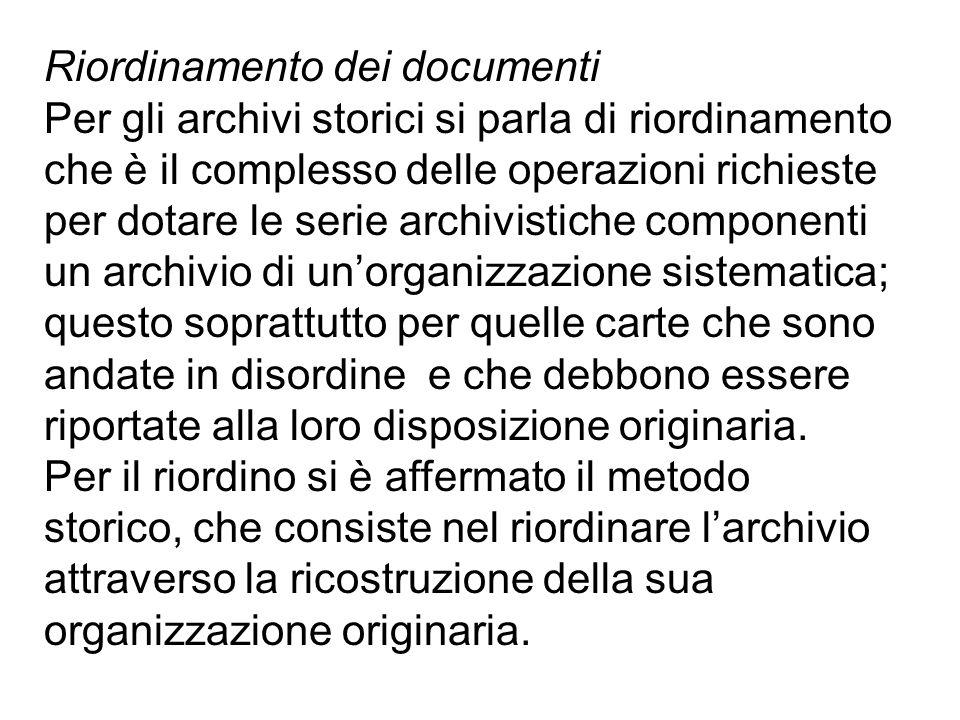Riordinamento dei documenti Per gli archivi storici si parla di riordinamento che è il complesso delle operazioni richieste per dotare le serie archiv