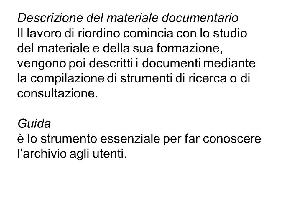 Descrizione del materiale documentario Il lavoro di riordino comincia con lo studio del materiale e della sua formazione, vengono poi descritti i docu
