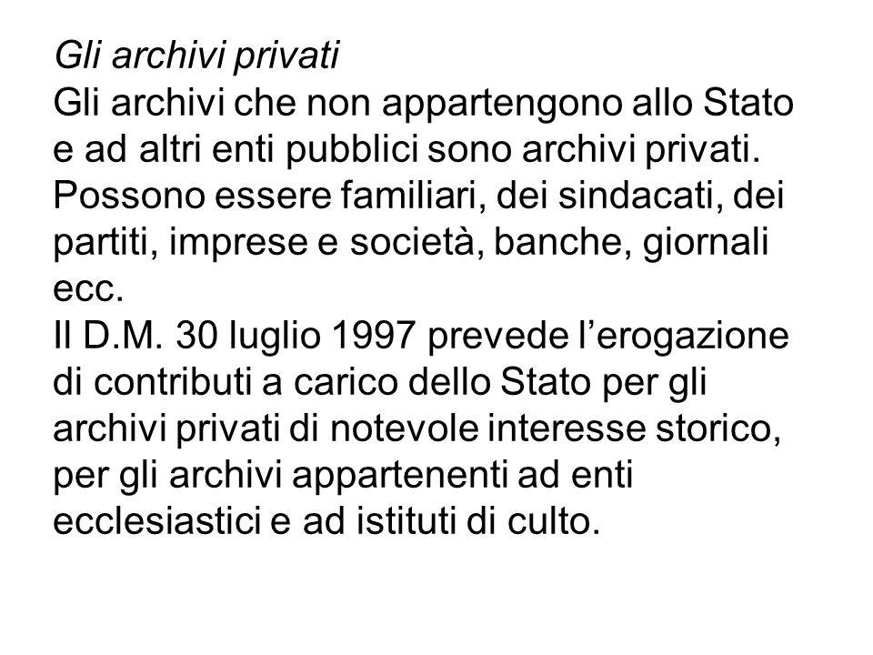 Gli archivi privati Gli archivi che non appartengono allo Stato e ad altri enti pubblici sono archivi privati. Possono essere familiari, dei sindacati