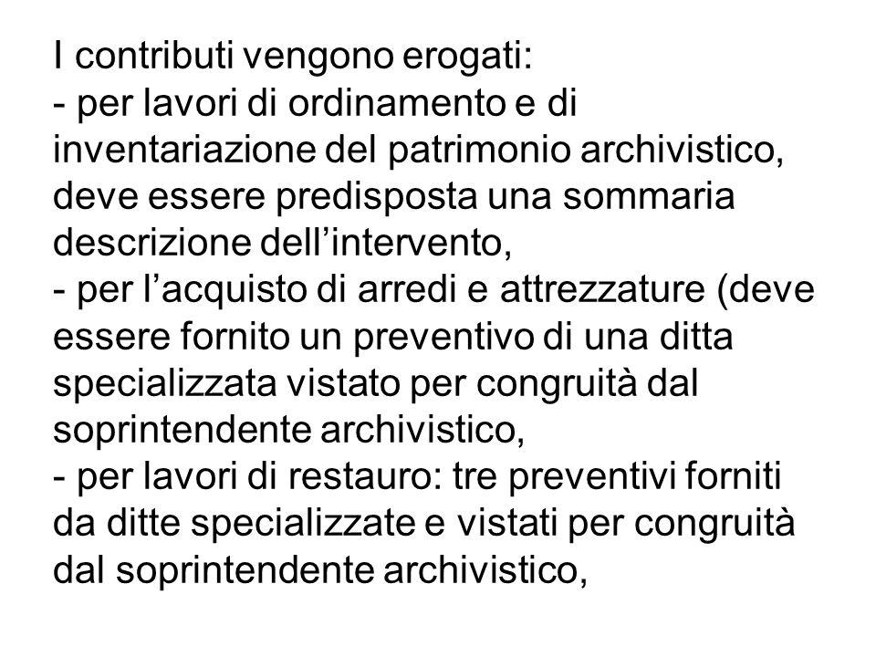 I contributi vengono erogati: - per lavori di ordinamento e di inventariazione del patrimonio archivistico, deve essere predisposta una sommaria descr