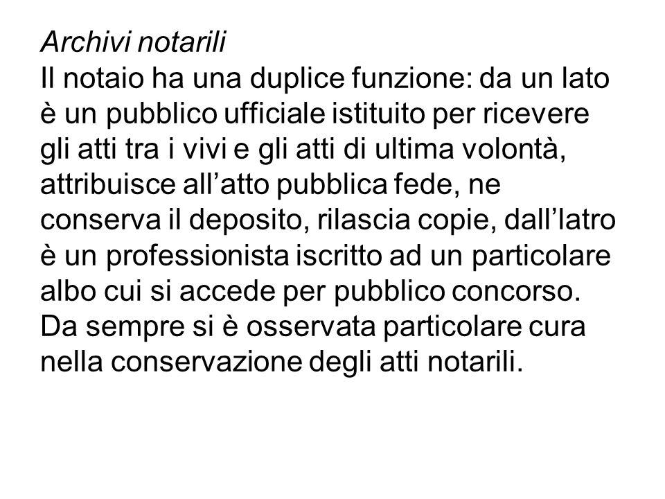 Archivi notarili Il notaio ha una duplice funzione: da un lato è un pubblico ufficiale istituito per ricevere gli atti tra i vivi e gli atti di ultima