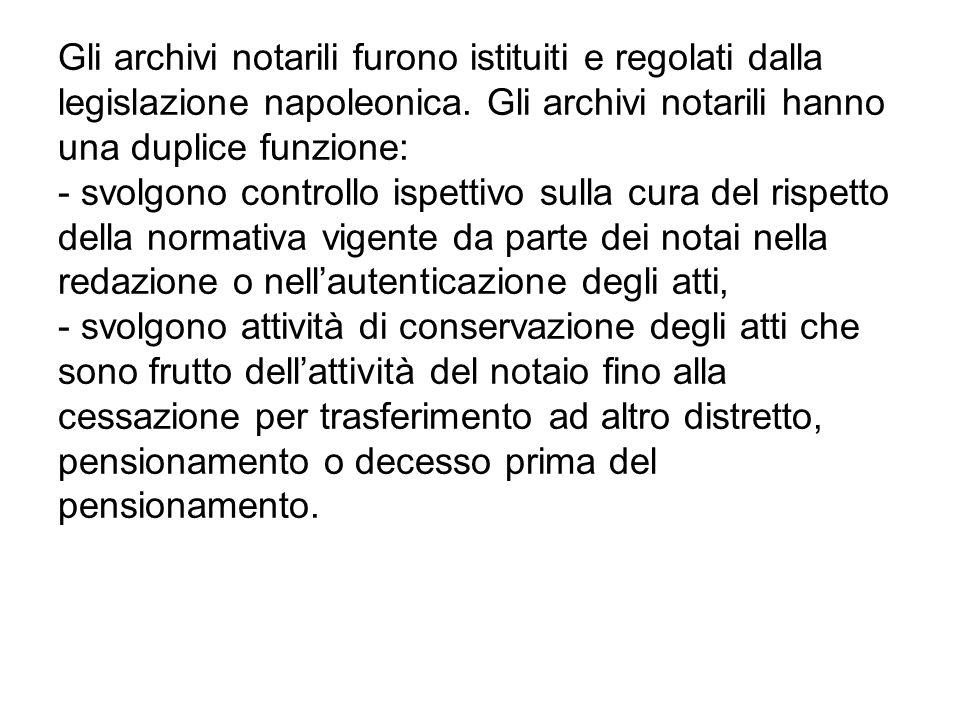 Gli archivi notarili furono istituiti e regolati dalla legislazione napoleonica. Gli archivi notarili hanno una duplice funzione: - svolgono controllo