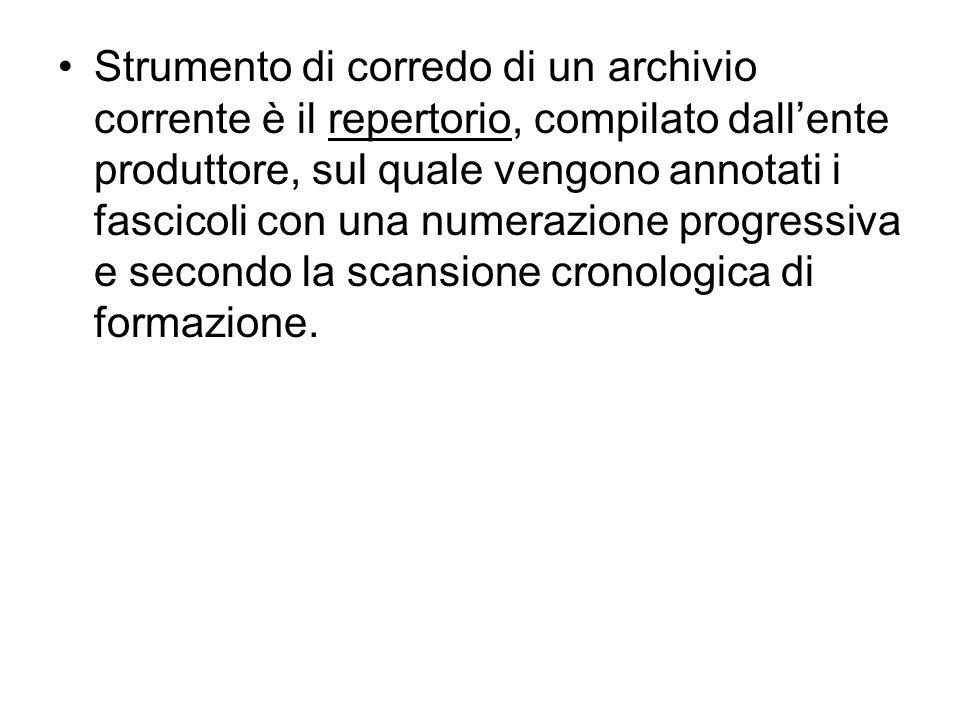 Strumento di corredo di un archivio corrente è il repertorio, compilato dallente produttore, sul quale vengono annotati i fascicoli con una numerazion
