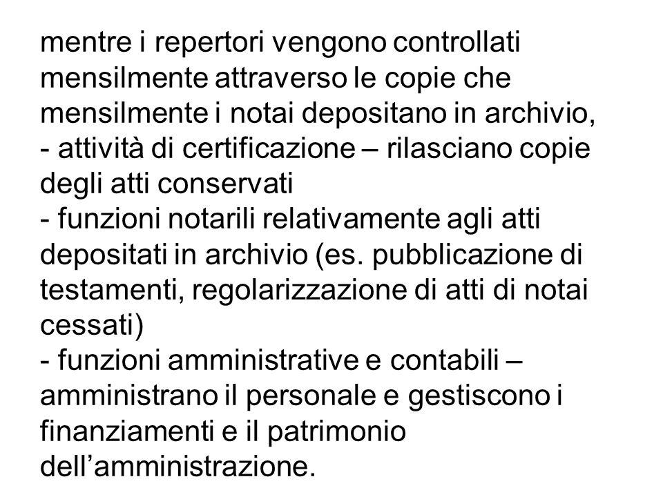 mentre i repertori vengono controllati mensilmente attraverso le copie che mensilmente i notai depositano in archivio, - attività di certificazione –