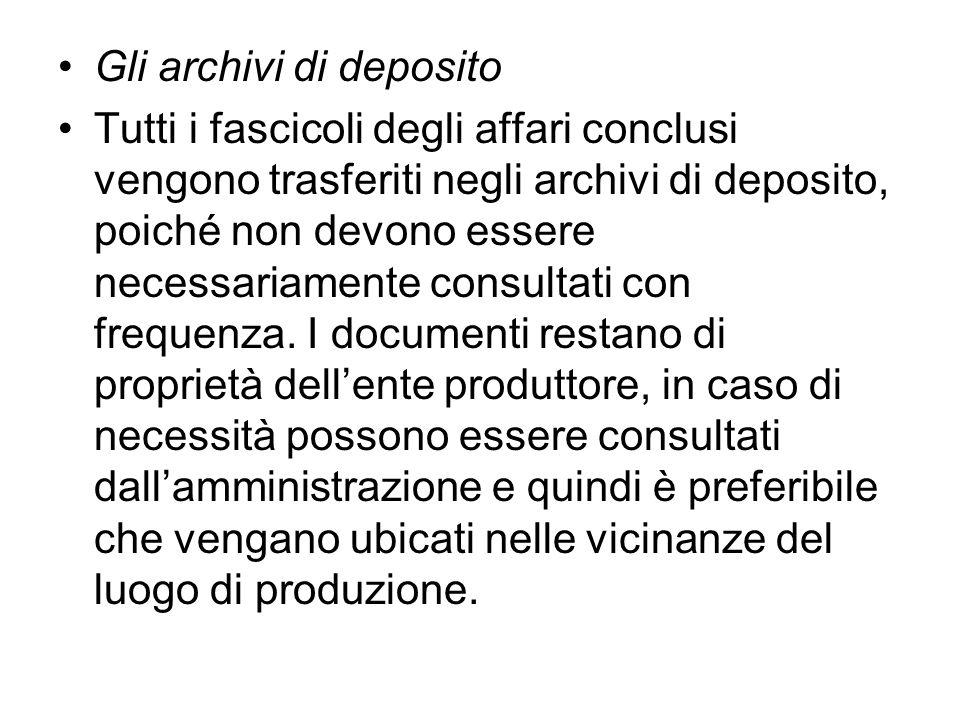 Gli archivi di deposito Tutti i fascicoli degli affari conclusi vengono trasferiti negli archivi di deposito, poiché non devono essere necessariamente