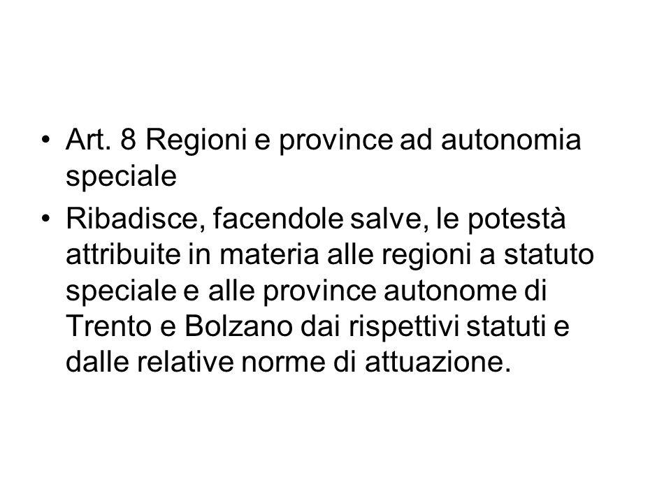 Art. 8 Regioni e province ad autonomia speciale Ribadisce, facendole salve, le potestà attribuite in materia alle regioni a statuto speciale e alle pr