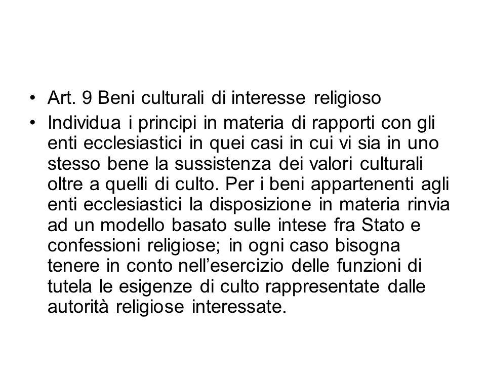 Art. 9 Beni culturali di interesse religioso Individua i principi in materia di rapporti con gli enti ecclesiastici in quei casi in cui vi sia in uno