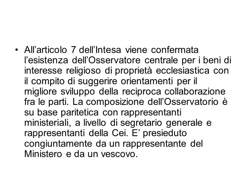 Allarticolo 7 dellIntesa viene confermata lesistenza dellOsservatore centrale per i beni di interesse religioso di proprietà ecclesiastica con il compito di suggerire orientamenti per il migliore sviluppo della reciproca collaborazione fra le parti.