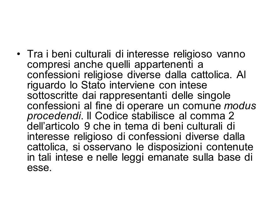 Tra i beni culturali di interesse religioso vanno compresi anche quelli appartenenti a confessioni religiose diverse dalla cattolica.