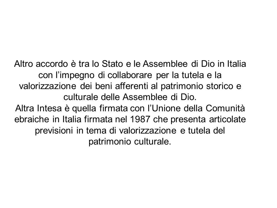Altro accordo è tra lo Stato e le Assemblee di Dio in Italia con limpegno di collaborare per la tutela e la valorizzazione dei beni afferenti al patrimonio storico e culturale delle Assemblee di Dio.