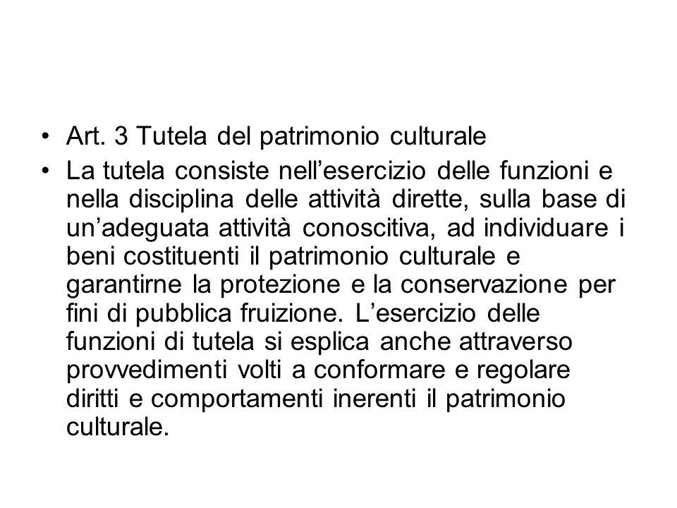 Art. 3 Tutela del patrimonio culturale La tutela consiste nellesercizio delle funzioni e nella disciplina delle attività dirette, sulla base di unadeg