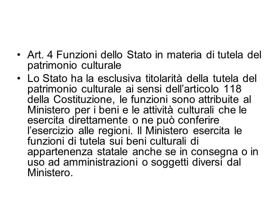 Art. 4 Funzioni dello Stato in materia di tutela del patrimonio culturale Lo Stato ha la esclusiva titolarità della tutela del patrimonio culturale ai