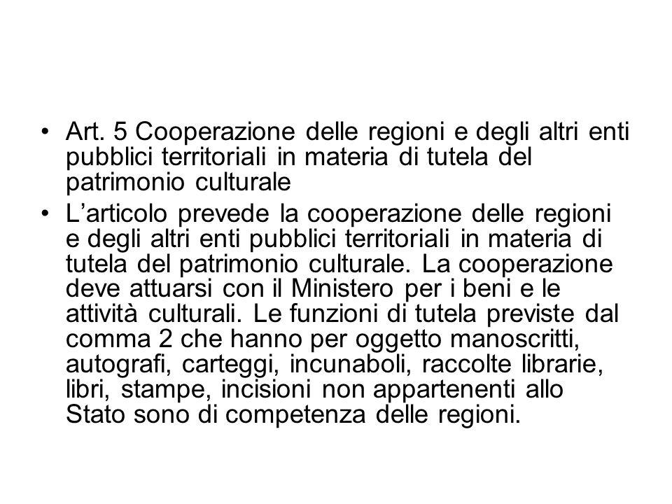 Art. 5 Cooperazione delle regioni e degli altri enti pubblici territoriali in materia di tutela del patrimonio culturale Larticolo prevede la cooperaz