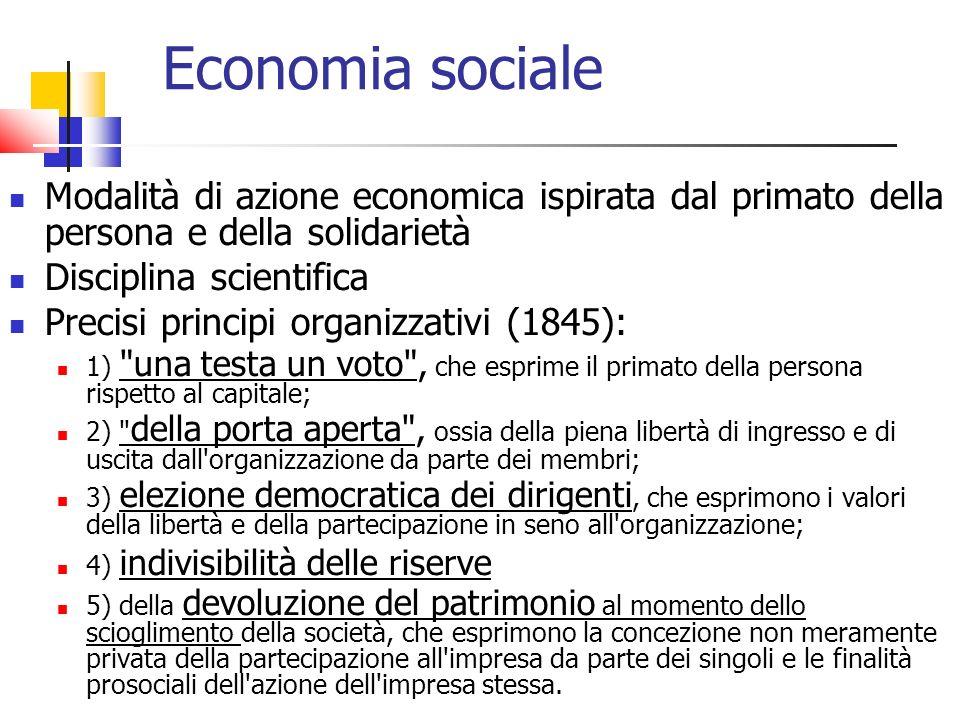 Economia sociale Modalità di azione economica ispirata dal primato della persona e della solidarietà Disciplina scientifica Precisi principi organizza