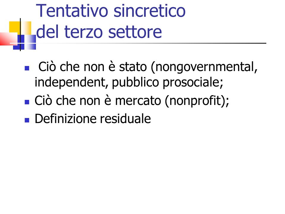 Tentativo sincretico del terzo settore Ciò che non è stato (nongovernmental, independent, pubblico prosociale; Ciò che non è mercato (nonprofit); Definizione residuale