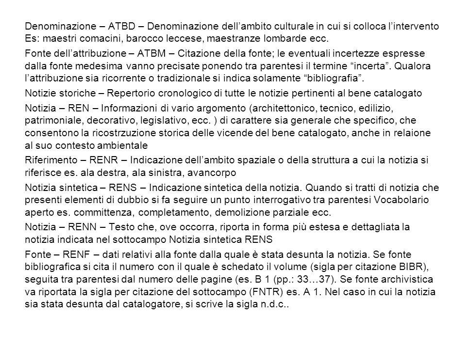 Denominazione – ATBD – Denominazione dellambito culturale in cui si colloca lintervento Es: maestri comacini, barocco leccese, maestranze lombarde ecc.