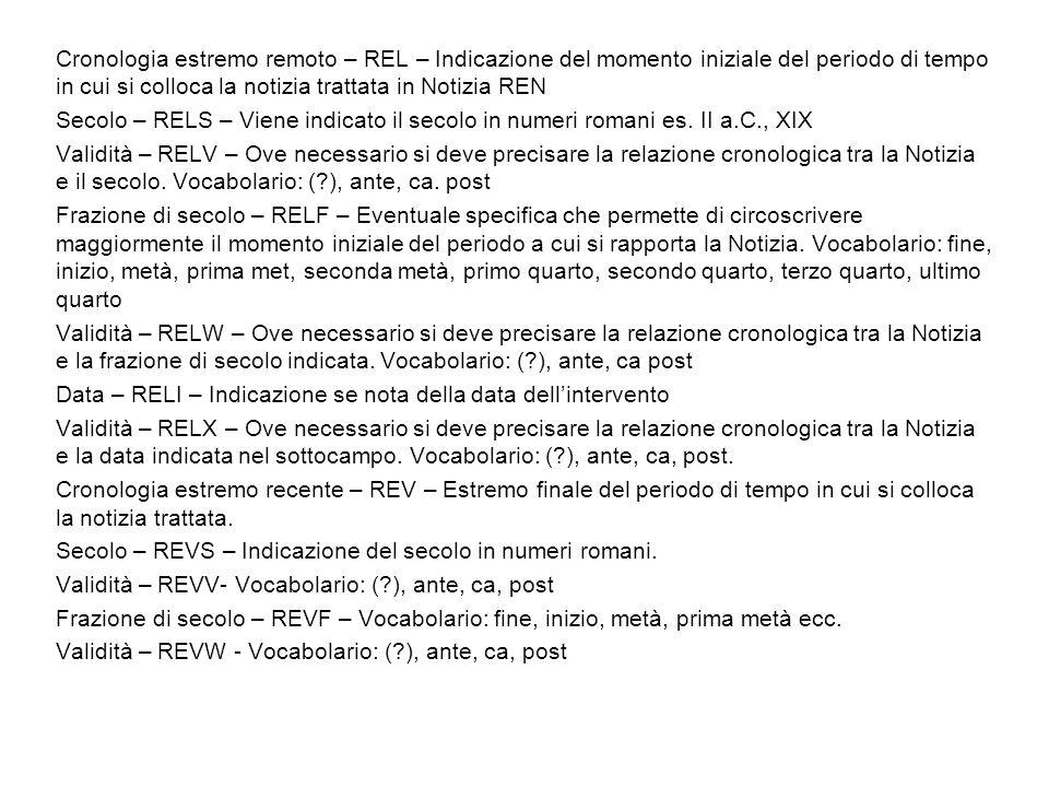 Cronologia estremo remoto – REL – Indicazione del momento iniziale del periodo di tempo in cui si colloca la notizia trattata in Notizia REN Secolo – RELS – Viene indicato il secolo in numeri romani es.