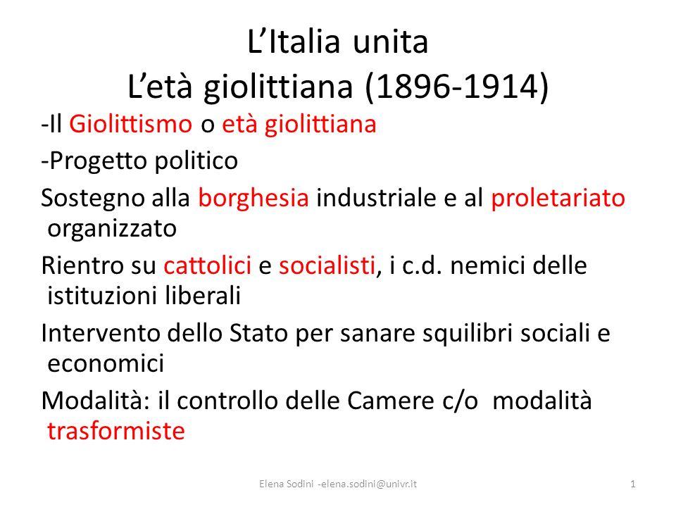LItalia unita Letà giolittiana (1896-1914) -Il Giolittismo o età giolittiana -Progetto politico Sostegno alla borghesia industriale e al proletariato