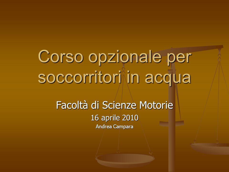 Corso opzionale per soccorritori in acqua Facoltà di Scienze Motorie 16 aprile 2010 Andrea Campara