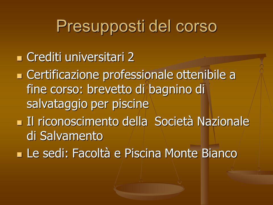 Presupposti del corso Crediti universitari 2 Crediti universitari 2 Certificazione professionale ottenibile a fine corso: brevetto di bagnino di salva