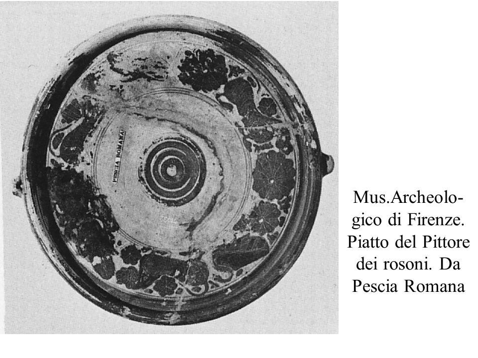 Mus.Archeolo- gico di Firenze. Piatto del Pittore dei rosoni. Da Pescia Romana