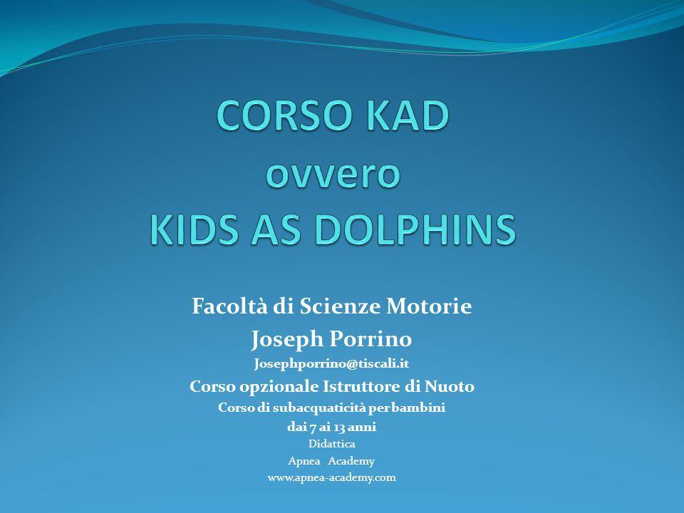 Kids As Dophins www.apnea-academy.com Il progetto KAD, ovvero Kids as Dolphins, e un progetto educativo mirato alla sicurezza e alla salvaguardia del bambino in acqua.