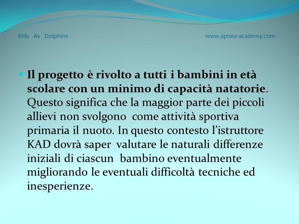 Kids As Dolphins www.apnea-academy.com Punto di forza del progetto KAD sta nella semplicità degli esercizi proposti in ordine sequenziale atti a favorire una traccia mnestica dellesperienza nel bambino.