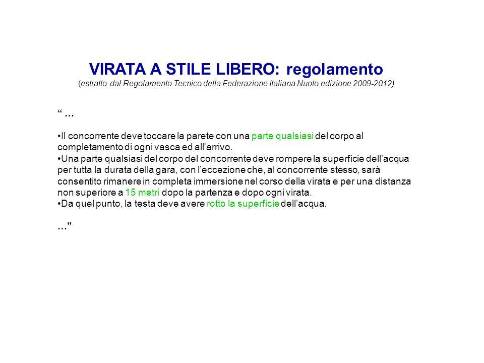 VIRATA A STILE LIBERO: regolamento (estratto dal Regolamento Tecnico della Federazione Italiana Nuoto edizione 2009-2012) … Il concorrente deve toccar