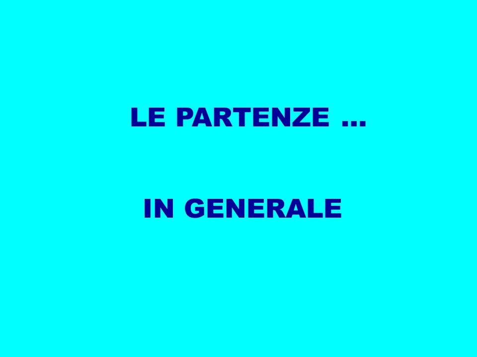 LE PARTENZE … IN GENERALE