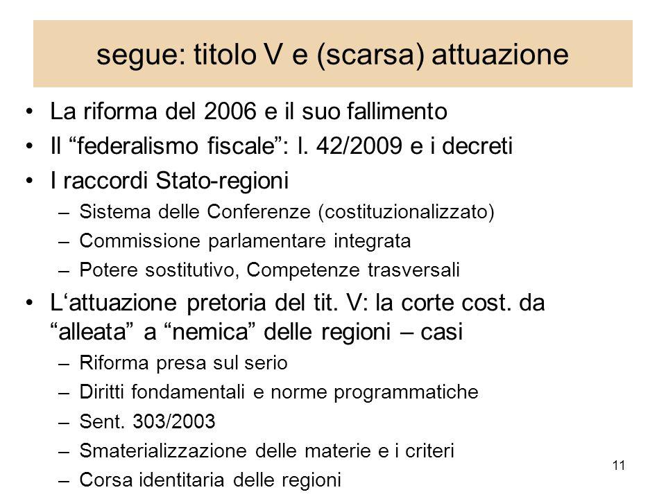 11 segue: titolo V e (scarsa) attuazione La riforma del 2006 e il suo fallimento Il federalismo fiscale: l.