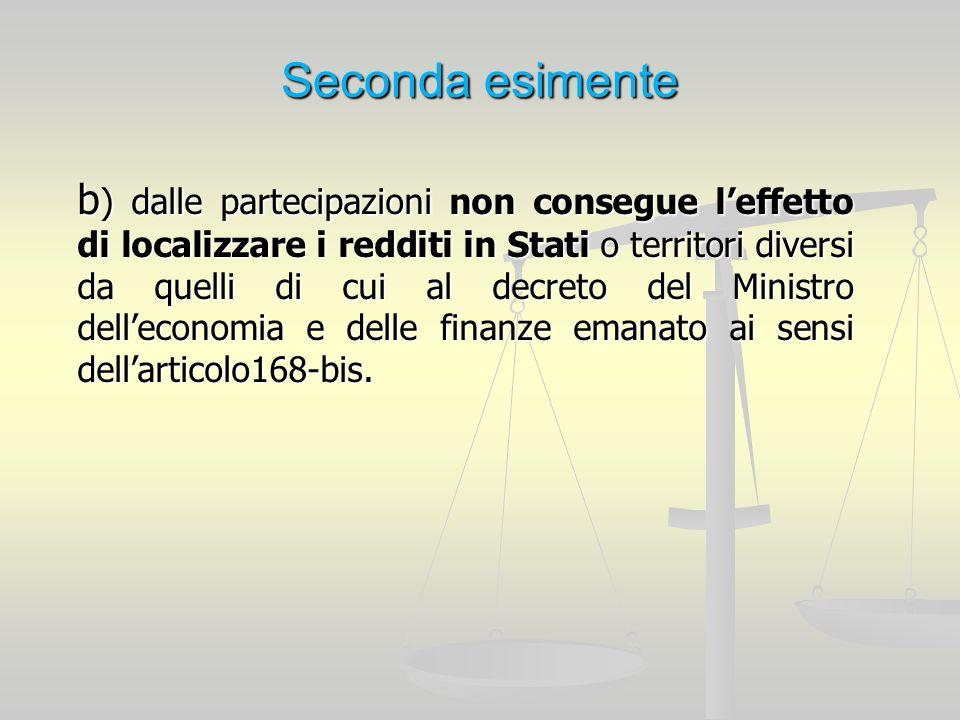 Seconda esimente b ) dalle partecipazioni non consegue leffetto di localizzare i redditi in Stati o territori diversi da quelli di cui al decreto del