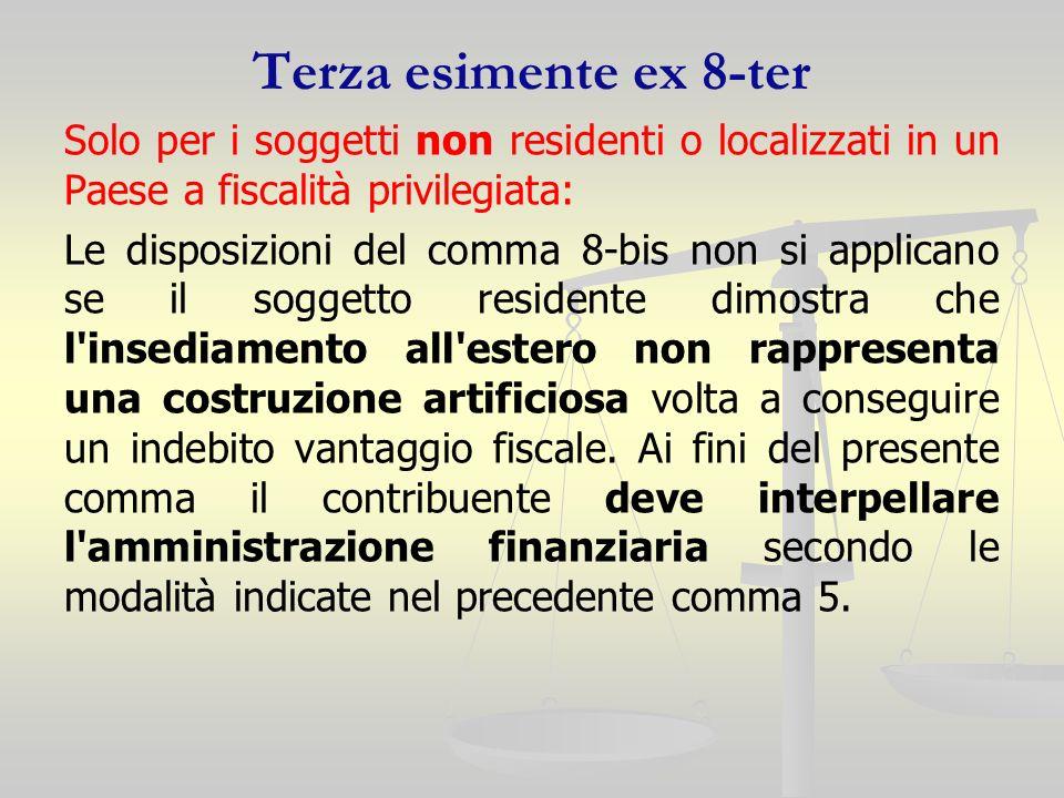 Terza esimente ex 8-ter Solo per i soggetti non residenti o localizzati in un Paese a fiscalità privilegiata: Le disposizioni del comma 8-bis non si a