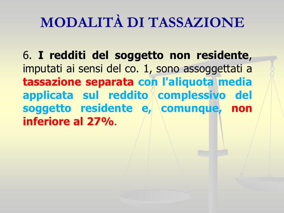 MODALITÀ DI TASSAZIONE 6. I redditi del soggetto non residente, imputati ai sensi del co.