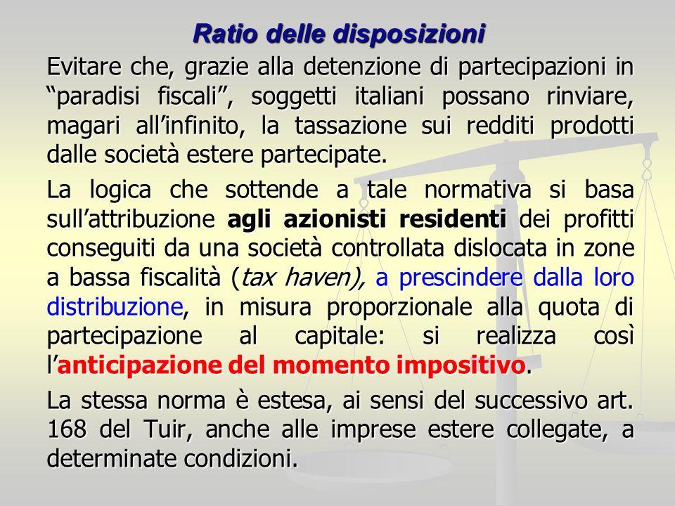 Ratio delle disposizioni Evitare che, grazie alla detenzione di partecipazioni in paradisi fiscali, soggetti italiani possano rinviare, magari allinfi