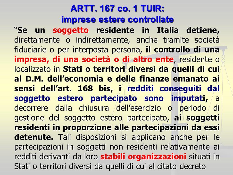 ARTT. 167 co. 1 TUIR: imprese estere controllate Se un soggetto residente in Italia detiene, direttamente o indirettamente, anche tramite società fidu