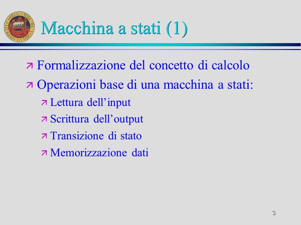 4 Macchina a stati (2) ä Calcolo: ä Stato iniziale ä Sequenza di caratteri di input ä Sequenza di stati ed azioni di trasformazione dellinput ä Sequenza di scritture delloutput ä Stati finali