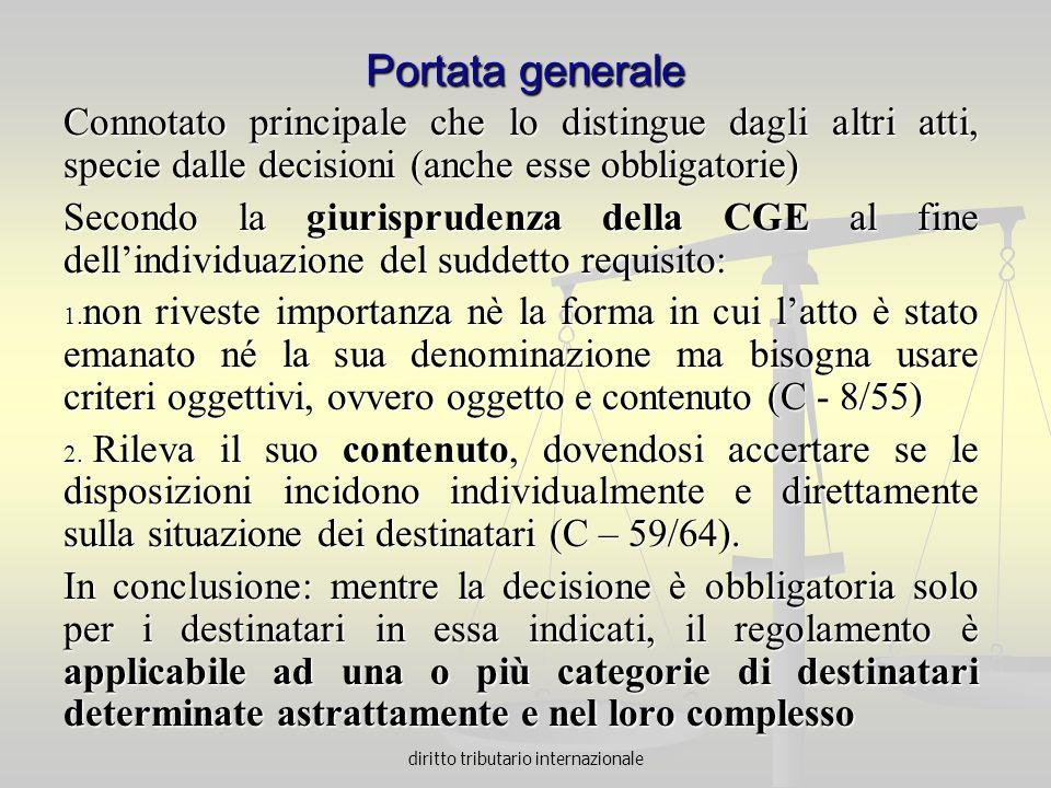 diritto tributario internazionale Portata generale Connotato principale che lo distingue dagli altri atti, specie dalle decisioni (anche esse obbligat