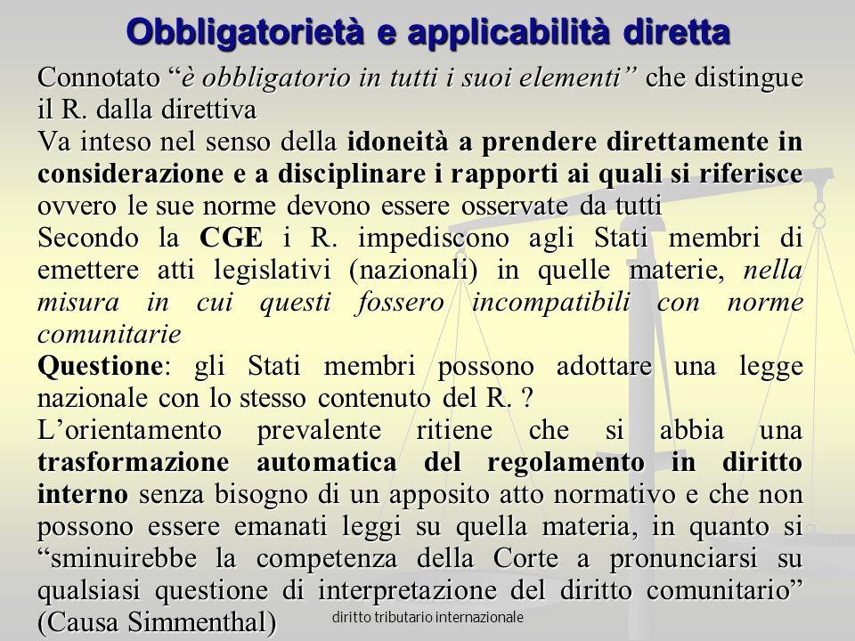 diritto tributario internazionale Obbligatorietà e applicabilità diretta Connotato è obbligatorio in tutti i suoi elementi che distingue il R. dalla d