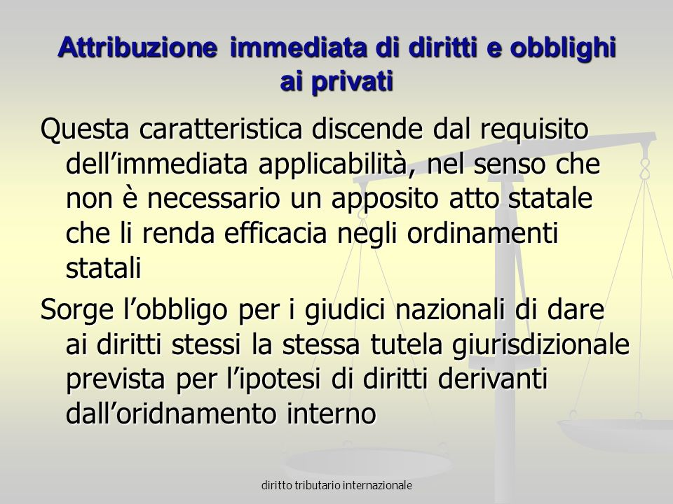 diritto tributario internazionale Attribuzione immediata di diritti e obblighi ai privati Questa caratteristica discende dal requisito dellimmediata a