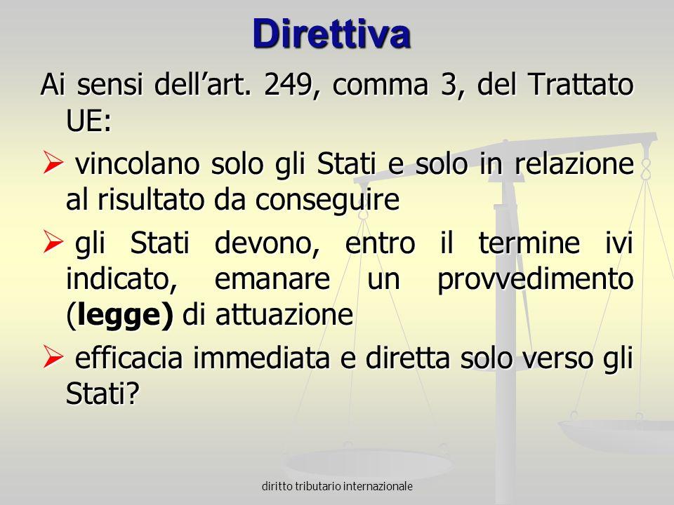 diritto tributario internazionale Direttiva Ai sensi dellart. 249, comma 3, del Trattato UE: vincolano solo gli Stati e solo in relazione al risultato