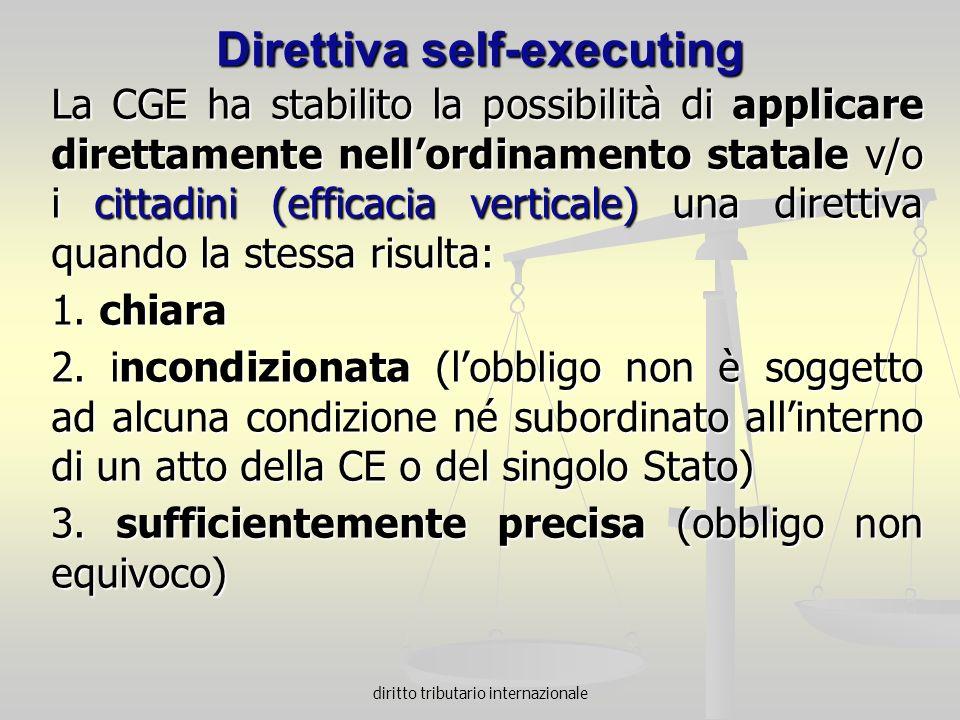 diritto tributario internazionale Direttiva self-executing La CGE ha stabilito la possibilità di applicare direttamente nellordinamento statale v/o i