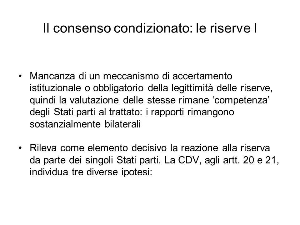 Il consenso condizionato: le riserve I Mancanza di un meccanismo di accertamento istituzionale o obbligatorio della legittimità delle riserve, quindi