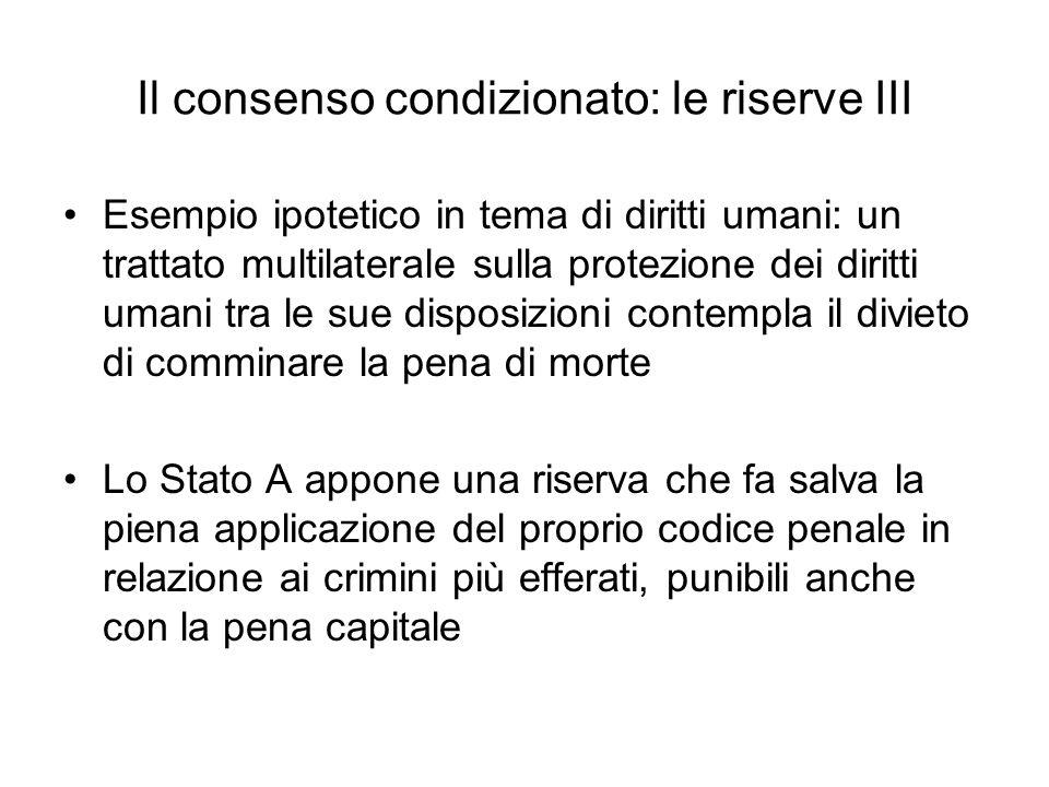 Il consenso condizionato: le riserve III Esempio ipotetico in tema di diritti umani: un trattato multilaterale sulla protezione dei diritti umani tra